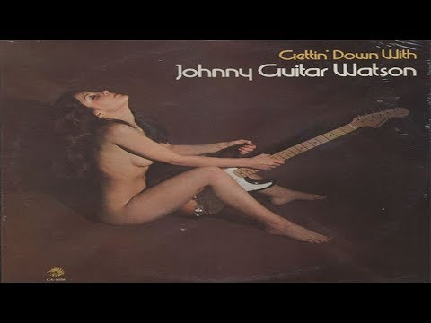 "Johnny ""Guitar"" Watson -  Gettin' Down With (full album)"