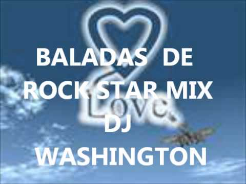 BALADAS DE ROCK STAR MIX DJ WASHINGTON.wmv