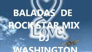 BALADAS DE ROCK STAR MIX DJ WASHINGTON.wmv
