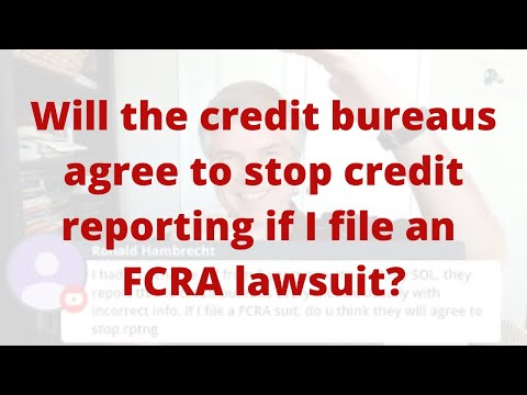 Will The Credit Bureaus Agree To Stop Credit Reporting If I File An FCRA Lawsuit?