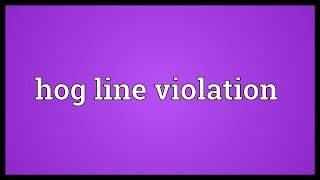 Hog line violation Meaning