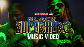 Black Superhero - Music Video - All My Friends are Stars ft. Jones Dynamic