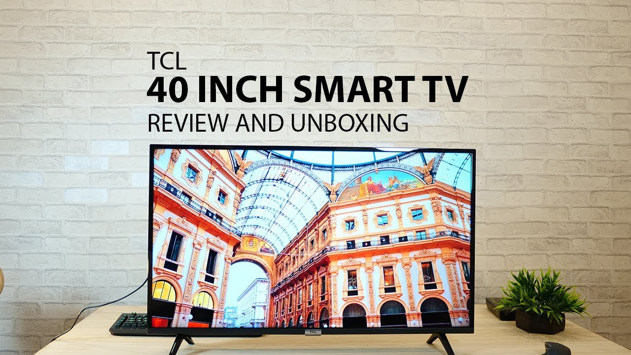 Tcl 40 Inch Full Hd Android Smart Tv Unboxing And Review Youtube