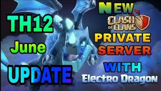 HERE IS THE CLASH OF CLANS BEST PRIVATE SERVER WITH ELECTRO DRAGON(TH12) JUNE UPDATE