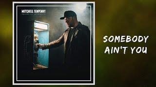 Somebody Ain't You - Mitchell Tenpenny 🎧Lyrics Video