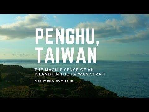 Penghu, Taiwan-the Magnificence of an Island on the Taiwan Strait