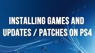 PS4 - Installing Blu-ray Games and Game Updates / Patches