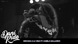 Смотреть клип Dani Ride Ft. Camila Gallardo - Gracias A La Vida