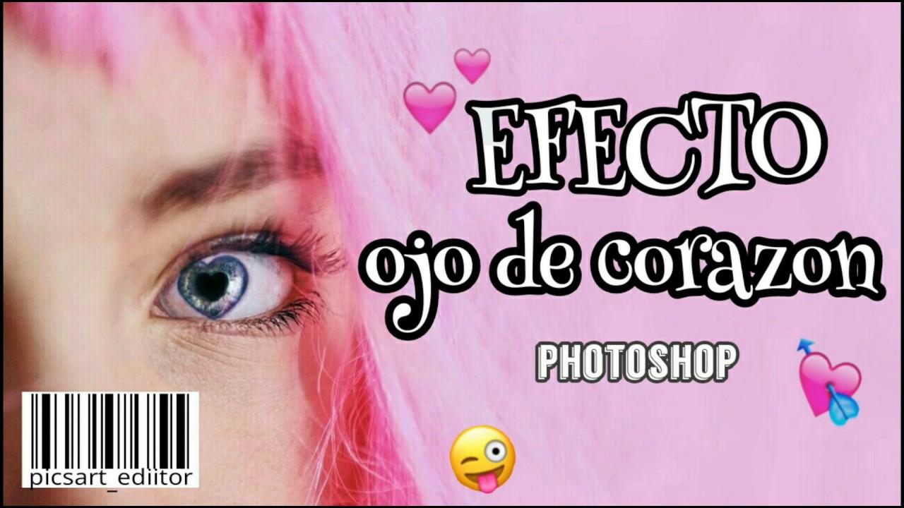 Efecto ojo de corazon heart eye effect photoshop picsart_ediitor