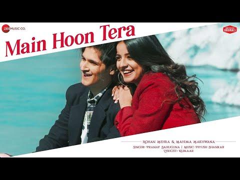 Main Hoon Tera - Rohan Mehra , Mahima Makwana | Pranay B, Piyush S, Kumaar | Zee Music Originals