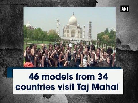 46 models from 34 countries visit Taj Mahal - Uttar Pradesh