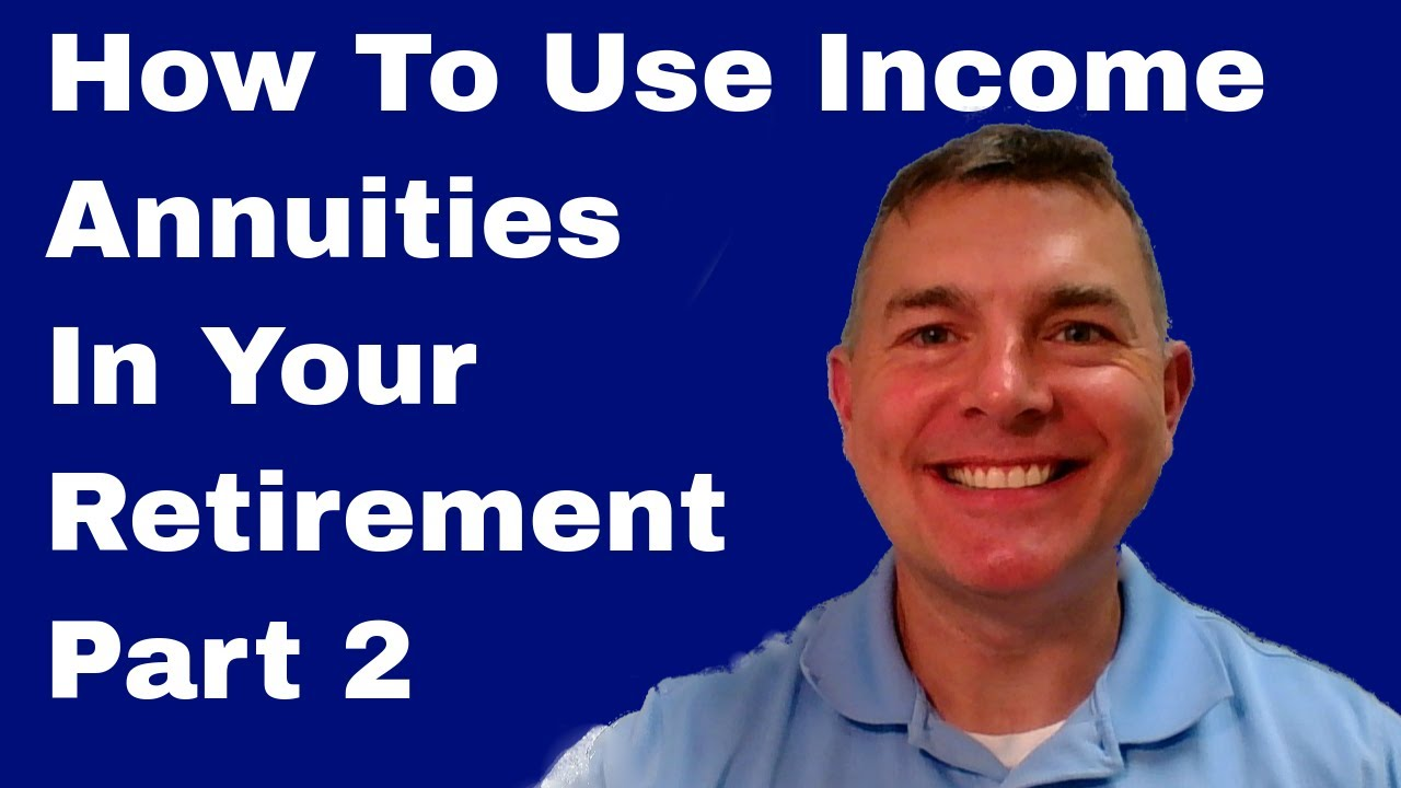 How To Use Income Annuities In Your Retirement Plan - Part 2