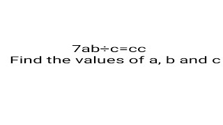 Find all the values in 7ab÷c=cc.