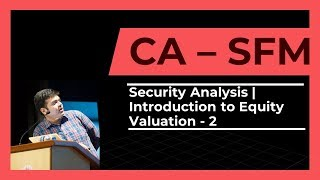 CA Final | SFM | Security Analysis | Introduction to Equity Valuation | Part 2 | 2017