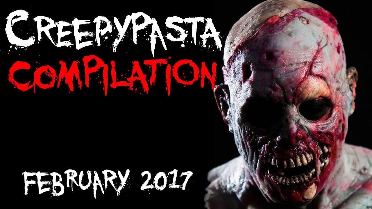 CREEPYPASTA COMPILATION- FEBRUARY 2017