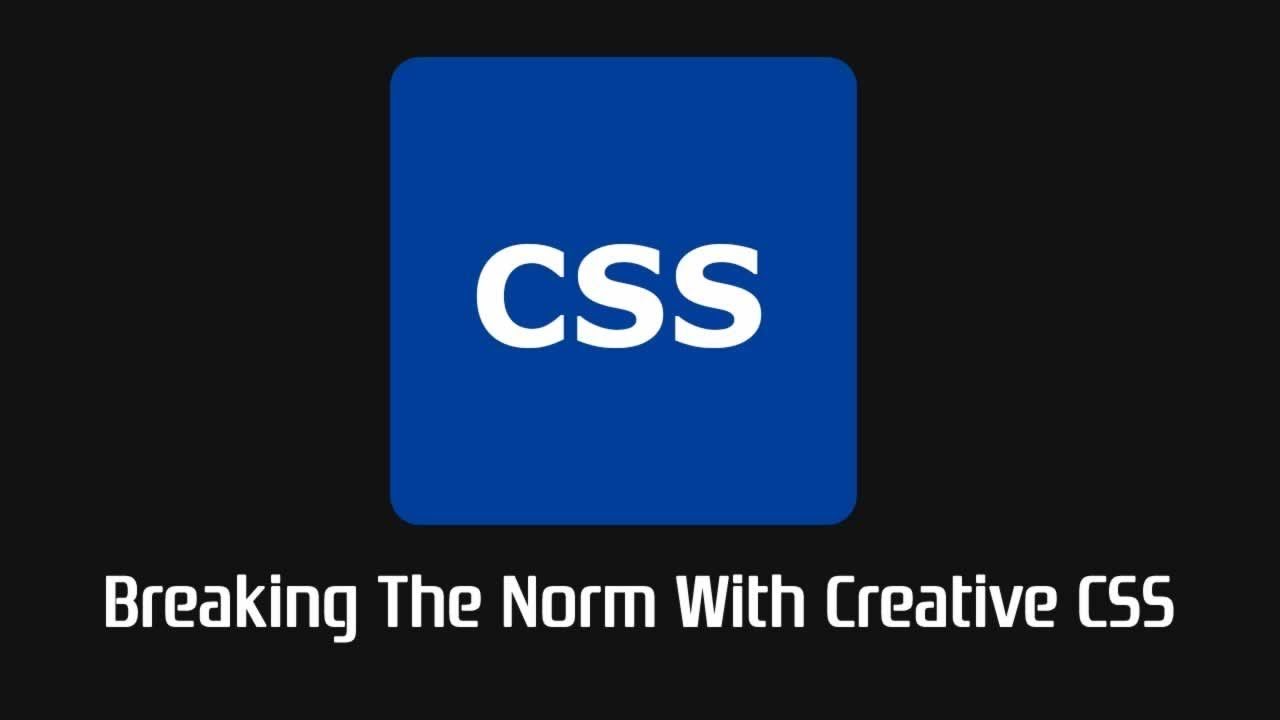 Breaking The Norm With Creative CSS