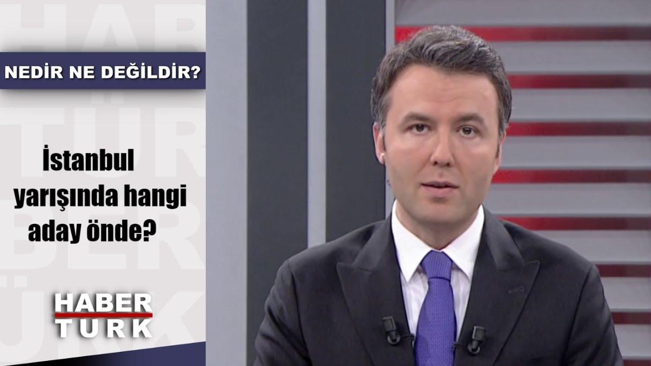 Nedir Ne Değildir - 20 Haziran 2019 (İstanbul yarışında hangi aday önde?)