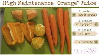 "High Maintenance ""orange"" Juice #juicelush"