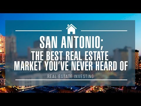 San Antonio; The Best Market to Invest in Real Estate Right NOW!