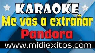 Me vas a extrañar | Pandora | KARAOKE [HD] y Midi