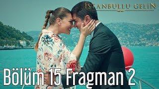 İstanbullu Gelin 15. Bölüm 2. Fragmanı izle