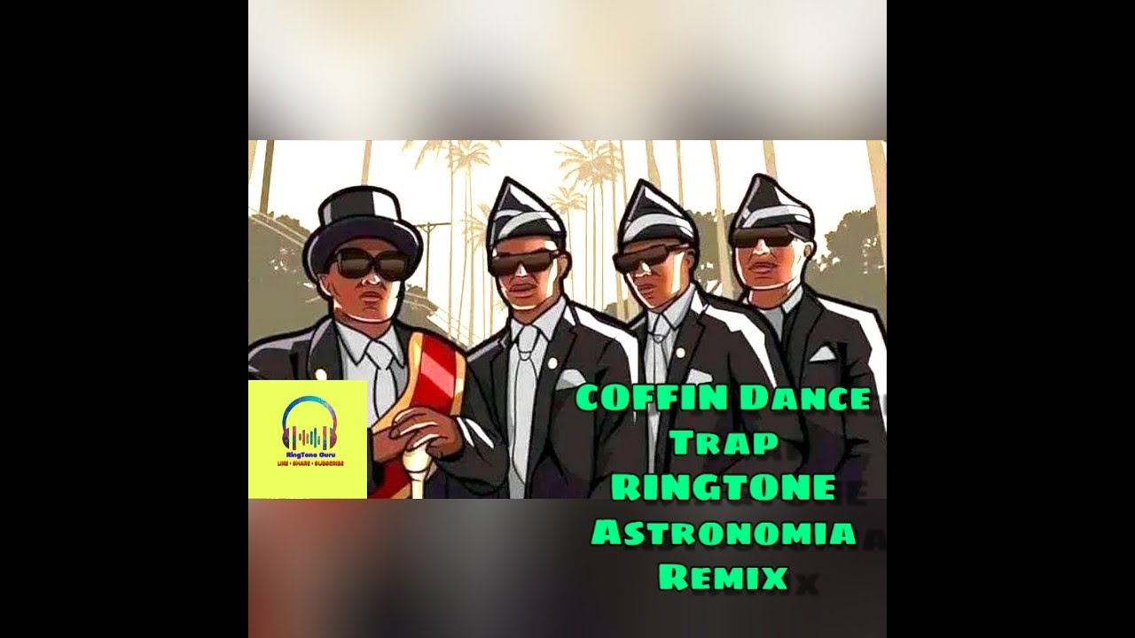 COFFIN DANCE RINGTONE (PedroDJDaddy Trap Remix ...