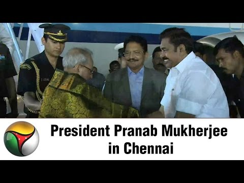 President Pranab Mukherjee in Chennai - Was received by the Governor, CM and ministers