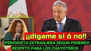 PERIODISTA ESPAÑOLA LE GRITA A AMLO   ¡¡digame si ó no!! (ELLA PIDE RESPETO PARA LOS CHAYOTEROS)