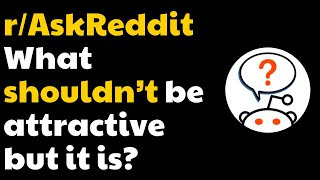 What shouldn't be attractive but it is? [NSFW](r/AskReddit)