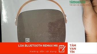 Hướng dẫn sử dụng loa bluetooth Remax M6