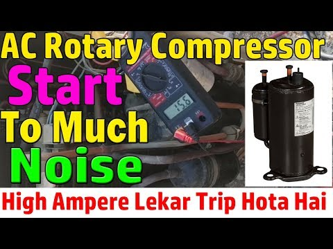 Split Ac Rotary Compressor Start  Pulling High  Ampere  With To Much Noise  How Many Reason Learn