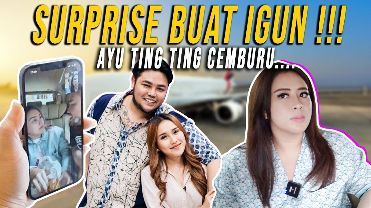 Download SURPRISE BUAT IGUN !!! AYU TING TING CEMBURU...