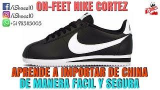 APRENDE A IMPORTAR DE CHINA DE MANERA FÁCIL Y SEGURA    On Feet Nike Cortez