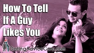 How To Tell If A Guy Likes You - Dating Advice Guru