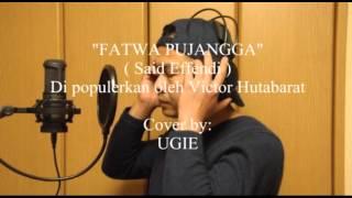 Fatwa Pujangga (Said Effendi)dipopulerkan Victor Hutabarat Cover by UGIE