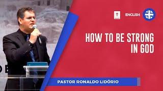 How to Be Strong in God   Pr. Ronaldo Lidório