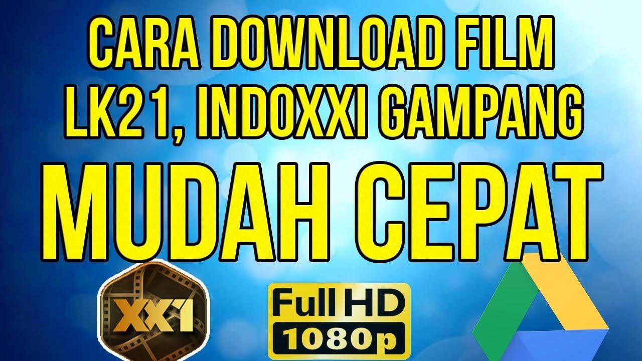 cara mudah download film bisokop indoxxi lk21 ganool terbaru 2019 - 2020