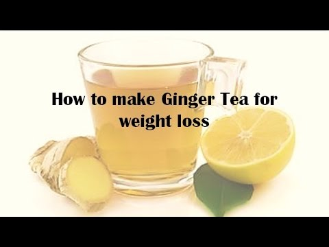 How to make Ginger Tea for weight loss