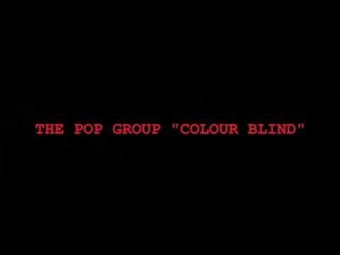 The Pop Group - Colour Blind (Official Video)