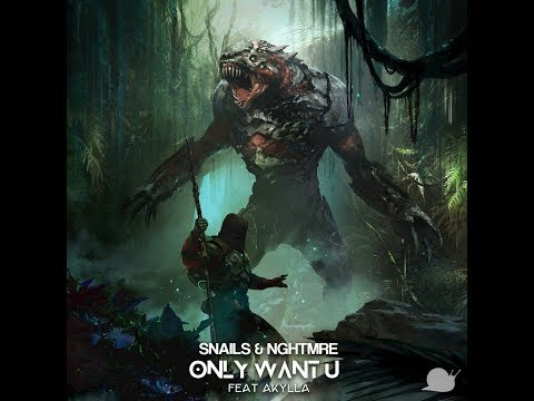 Snails & NGHTMRE - Only Want U ( Feat. Akylla ) ( Original Mix )