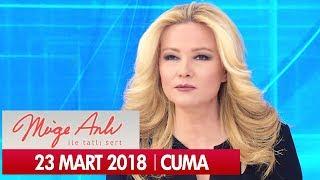 Müge Anlı ile Tatlı Sert 23 Mart 2018 - Tek Parça