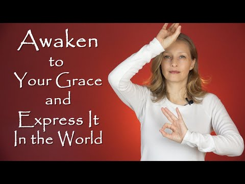 Awaken To Your Grace And Express It In The World ~ The True Expression Of Divinity ~ Divine Grace 💖