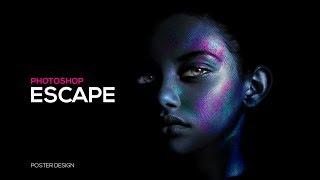 Poster Design in Photoshop | Photo Effect | Escape