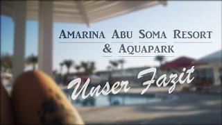 Amarina Abu Soma Resort & Aquapark - Anlagenrundgang und Fazit - Die Ruds
