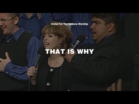 That is Why | Christ For The Nations Worship