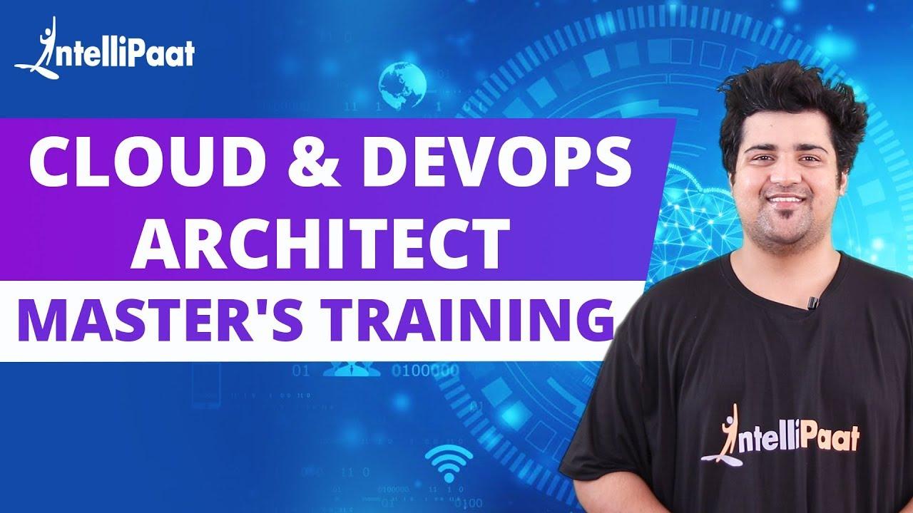 Cloud DevOps Architect Masters Program Training | Intellipaat