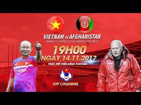 TRỰC TIẾP | Việt Nam vs Afghanistan | Bảng C vòng loại Asian Cup 2019