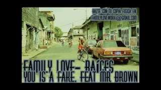 Family love - You is a Fake Ft Mr.brown(pequeño chico)  (track 6) RAICES