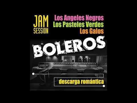 Boleros Jam Session - Los Angeles Negros, Los Pasteles Verdes, Los Galos (Full Album)
