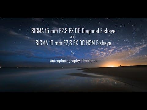 Sigma 10&15mm F2 8 Fisheye - Astrophotography Timelapse